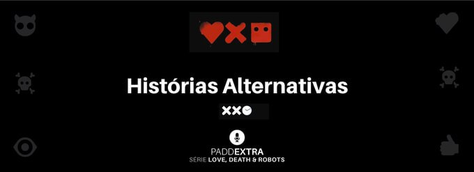 #PADDEXTRA: LDR – Histórias Alternativas