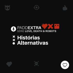 #PADDEXTRA: LDR – Histórias Alternativas