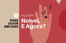 #PADD171: Noivei, E Agora?
