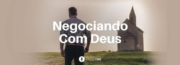 #PADD190: Negociando Com Deus