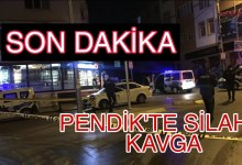 SON DAKİKA! PENDİK'TE SİLAHLI KAVGA