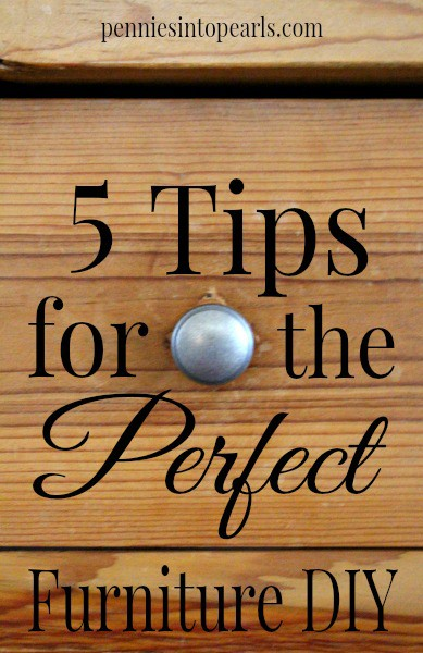 5 Tips for the Perfect DIY Project - penniesintopearls.com - Easy tips to help you pick and refinished or repurpose the most beautiful furniture DIY project