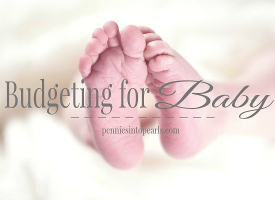 Budgeting for Baby - penniesintopearls.com - Great ideas on how to budget for when you are having a baby. Tips on how to save money even when baby is here.