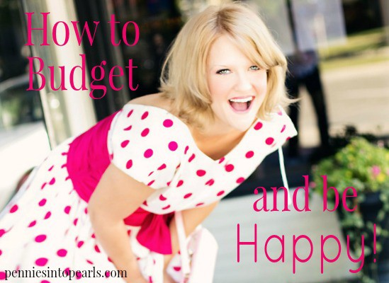 How to Budget and be Happy - penniesintopearls.com - Great tips on how to budget but to also be happy! Extra tips on how to live frugal and fabulous!