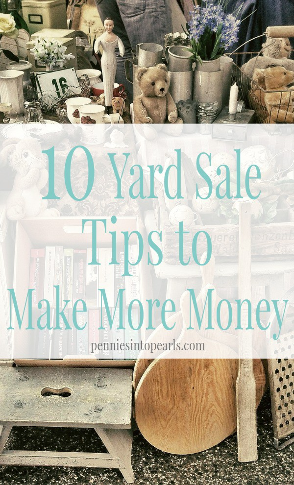 Yard Sale Tips to Make More Money - penniesintopearls.com - Great yard sale tips to make more money. Don't get your garage sale started without these tips!