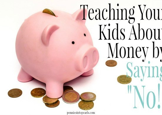 Teaching Kids About Money - penniesintopearls.com - 3 tips on how to be teaching kids about money. Saying no will help in teaching kids about money/