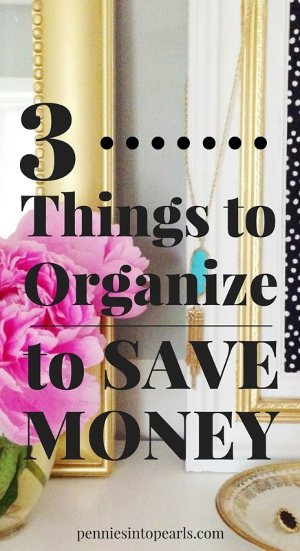 #3 is what I need help with. Organize these three things to save money. Simple tips on 3 things you can organize to save money.
