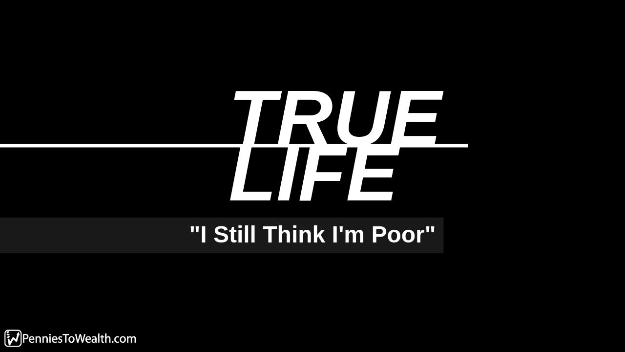 https://www.penniestowealth.com/true-life-i-still-think-im-poor/