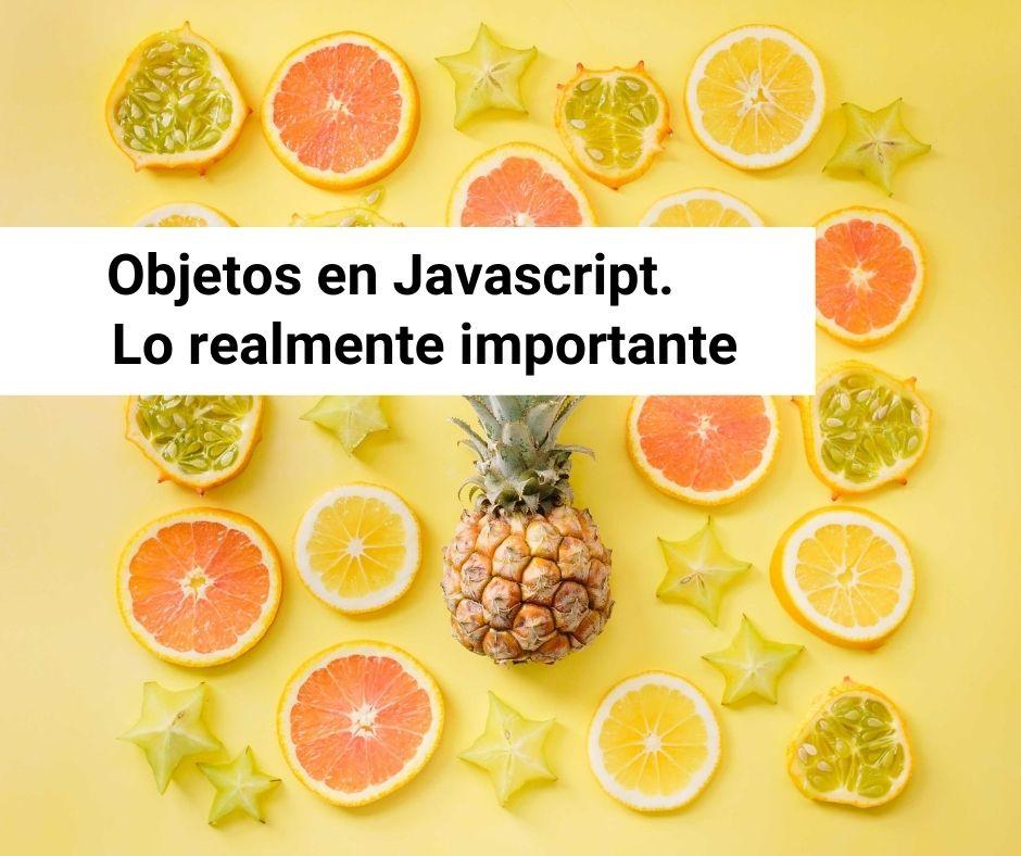 Objetos en Javascript. Lo realmente importante