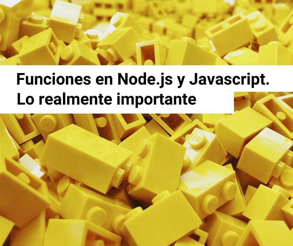 Funciones en Node.js y JavaScript. Lo realmente importante
