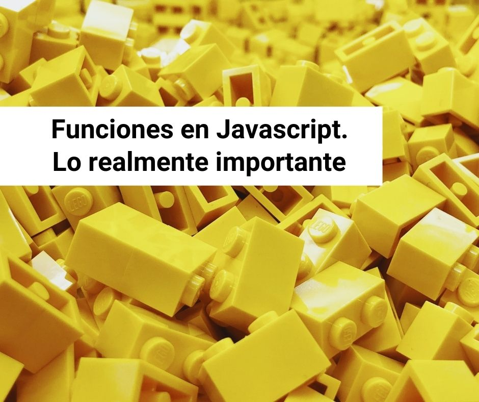 Funciones en JavaScript. Lo realmente importante
