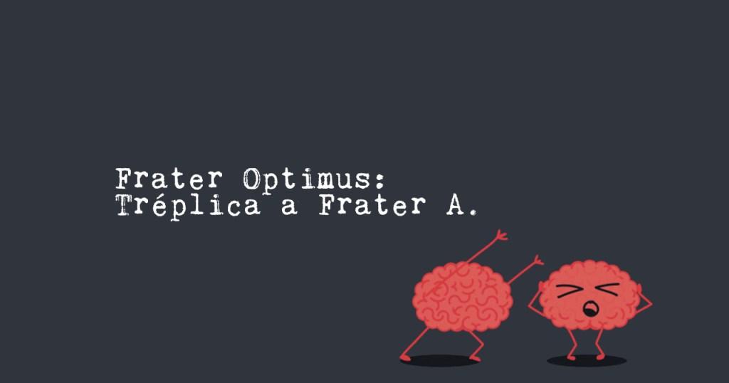 Frater Optimus: Tréplica a Frater A.