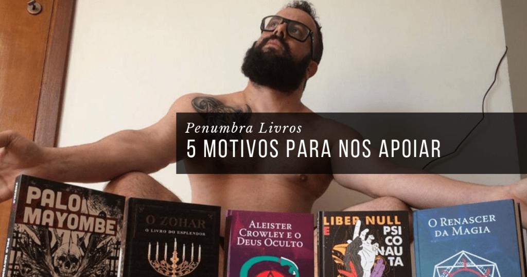 5 motivos para você apoiar a Penumbra Livros
