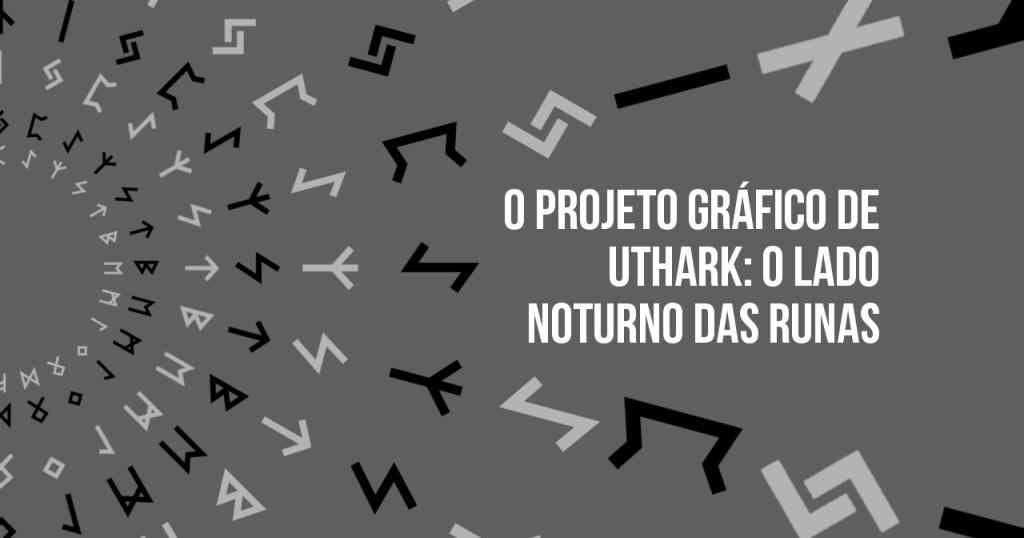 O Projeto Gráfico de Uthark: O Lado Noturno das Runas