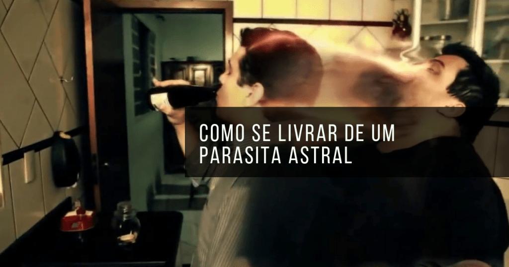 Como se livrar de um parasita astral