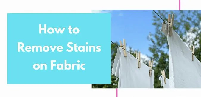 How to Remove Stains on Fabric