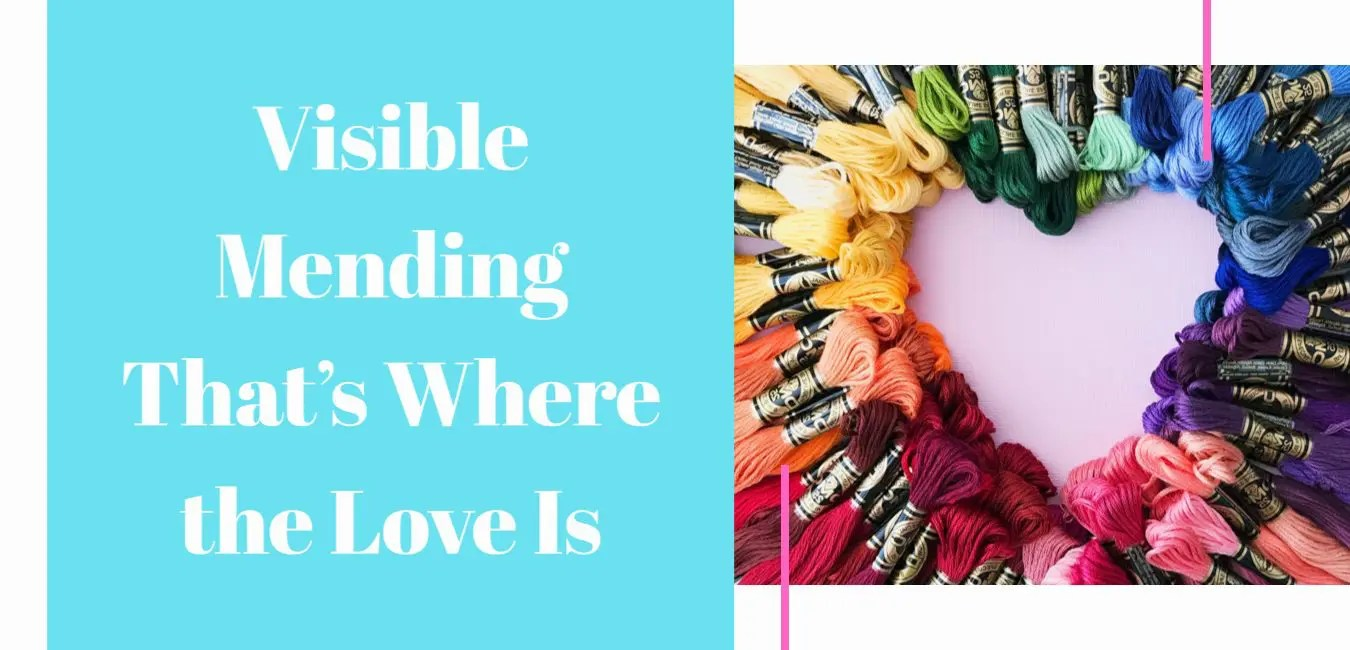Visible Mending That's Where the Love Is