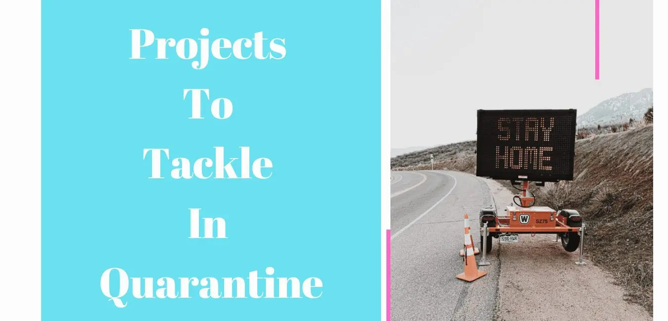 Projects To Tackle In Quarantine