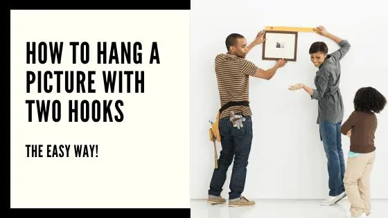 How to Hang a Picture with Two Hooks //Hang a Picture with Two Hooks // easy picture hanging ideas // picture hanging hack // hanging picture hacks // how to hang heavy picture // tricks to hanging pictures // picture hanging tips