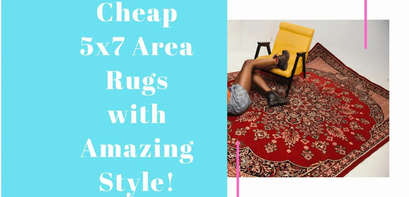 Cheap 5×7 Area Rugs That Are Amazing