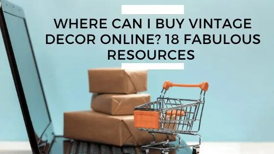 Where Can I Buy Vintage Decor Online? 18 Fabulous Resources!