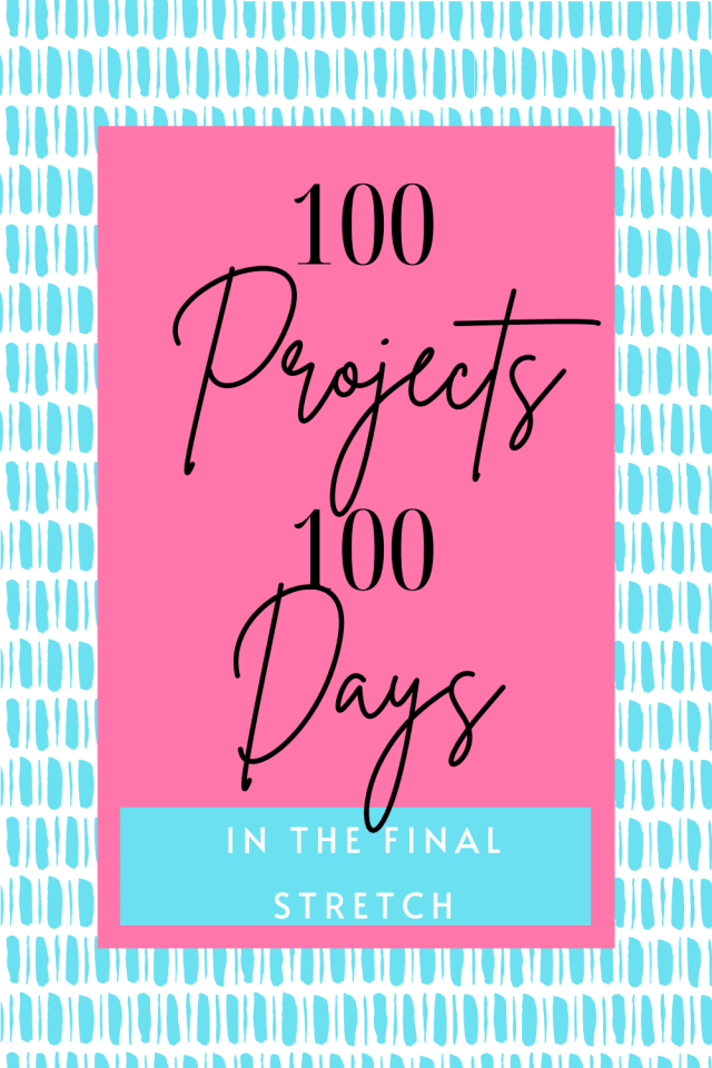 100 Projects 100 Days The Final Stretch Pin