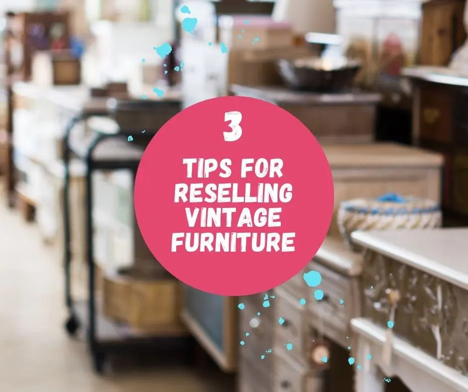 3 Tips for Reselling Vintage Furniture