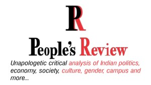 People's Review - critical analysis of Indian politics, economy, culture, gender, society, campus and more