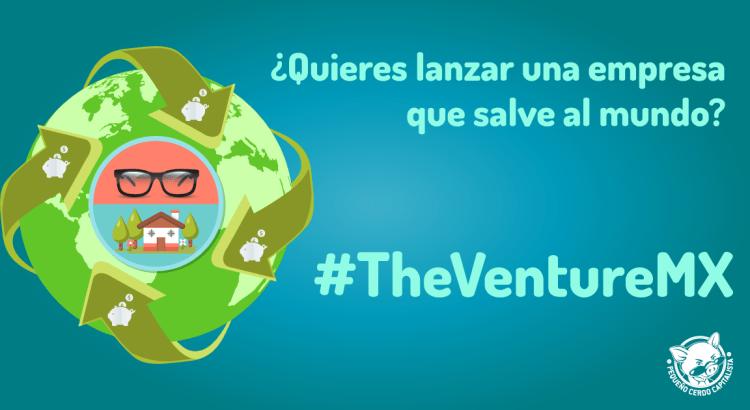 ¿Quieres lanzar una empresa que salve al mundo? #TheVentureMX pone lana