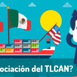 Lo que debes saber sobre la renegociación del TLCAN