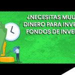 ¿Cuál es el monto mínimo para invertir en fondos de inversión?
