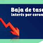 Nueva baja de tasa de interés interbancaria de Banxico por coronavirus