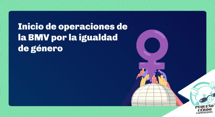 Inicio de operaciones de la BMV por la igualdad de género