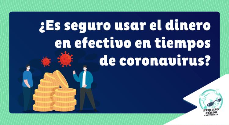 ¿Es seguro usar el dinero en efectivo en tiempos de coronavirus?