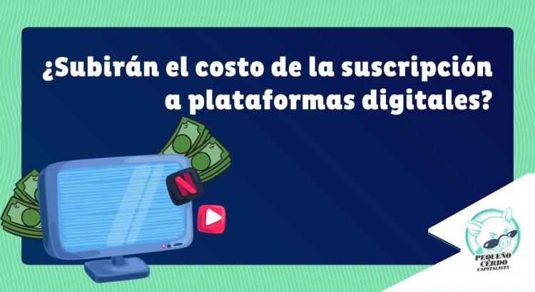 ¿Subirán el costo de la suscripción a plataformas digitales?