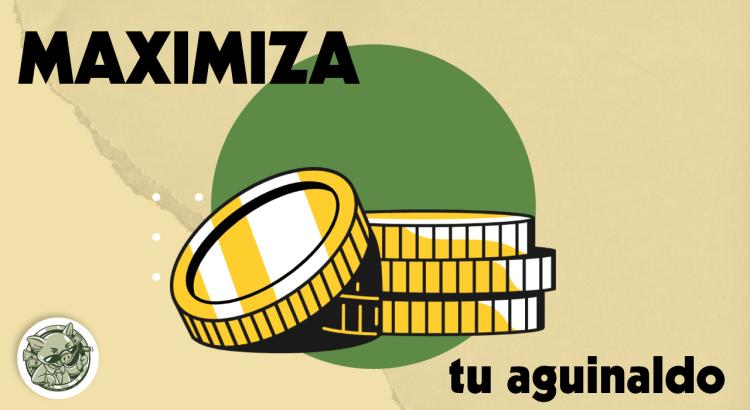MAXIMIZA tu aguinaldo