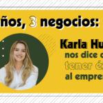 ¿Cómo tener varios negocios? | Karla Huerta logró tener 3 empresas con tan solo 25 años