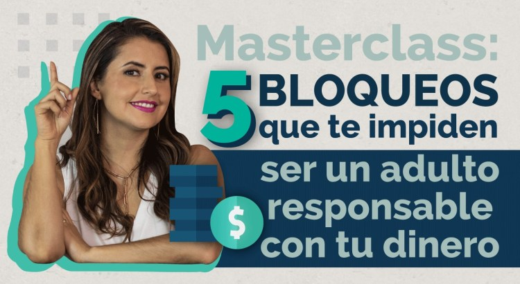 5 bloqueos que te impiden ser un adulto responsable con tu dinero