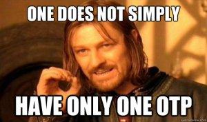 Ninguém tem simplesmente um único OTP.