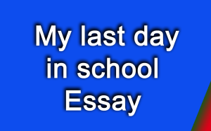 My last day in school Essay