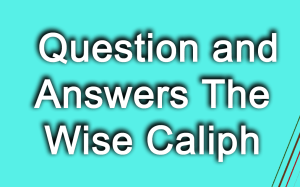 Question and Answers The Wise Caliph