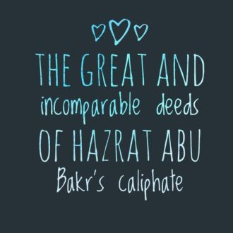 The great and incomparable deeds of Hazrat Abu Bakr's caliphate
