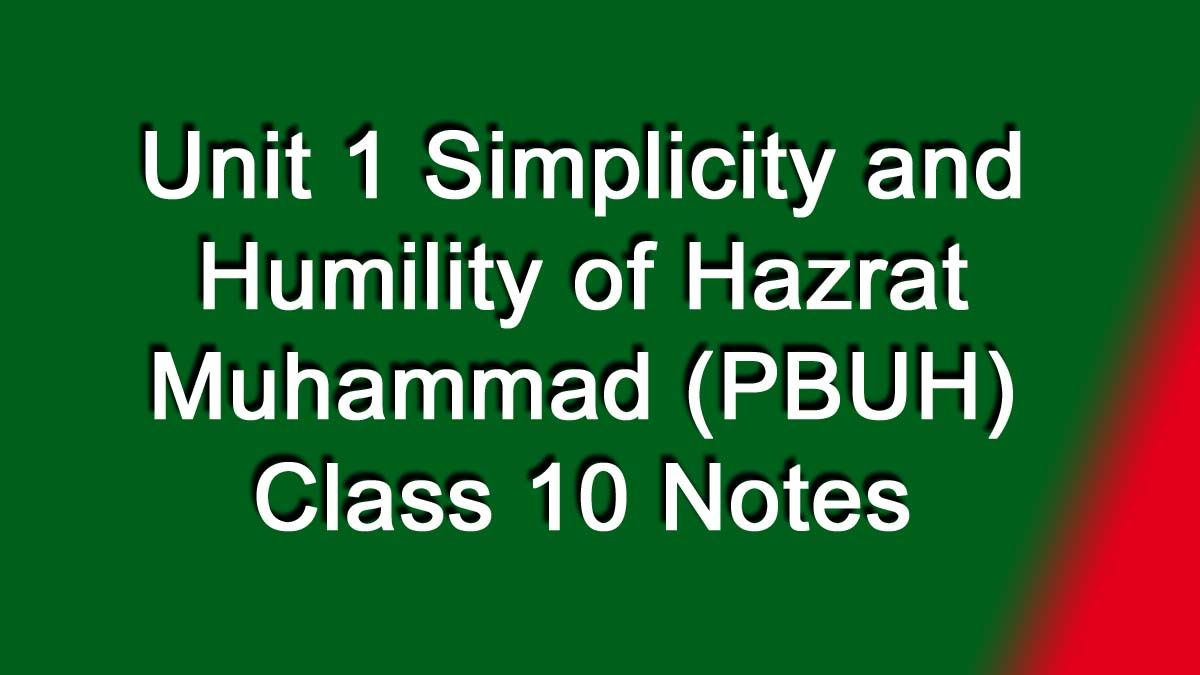 Unit 1 Simplicity and Humility of Hazrat Muhammad PBUH Class 10 Notes