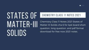 Chemistry Class 11 Notes 2021 States of Matter-III Solids