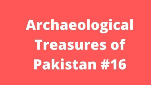 Archaeological Treasures of Pakistan #16