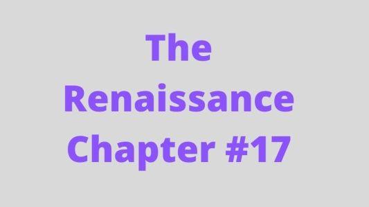 The Renaissance Chapter #17