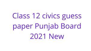 Class 12 civics guess paper Punjab Board 2021 New