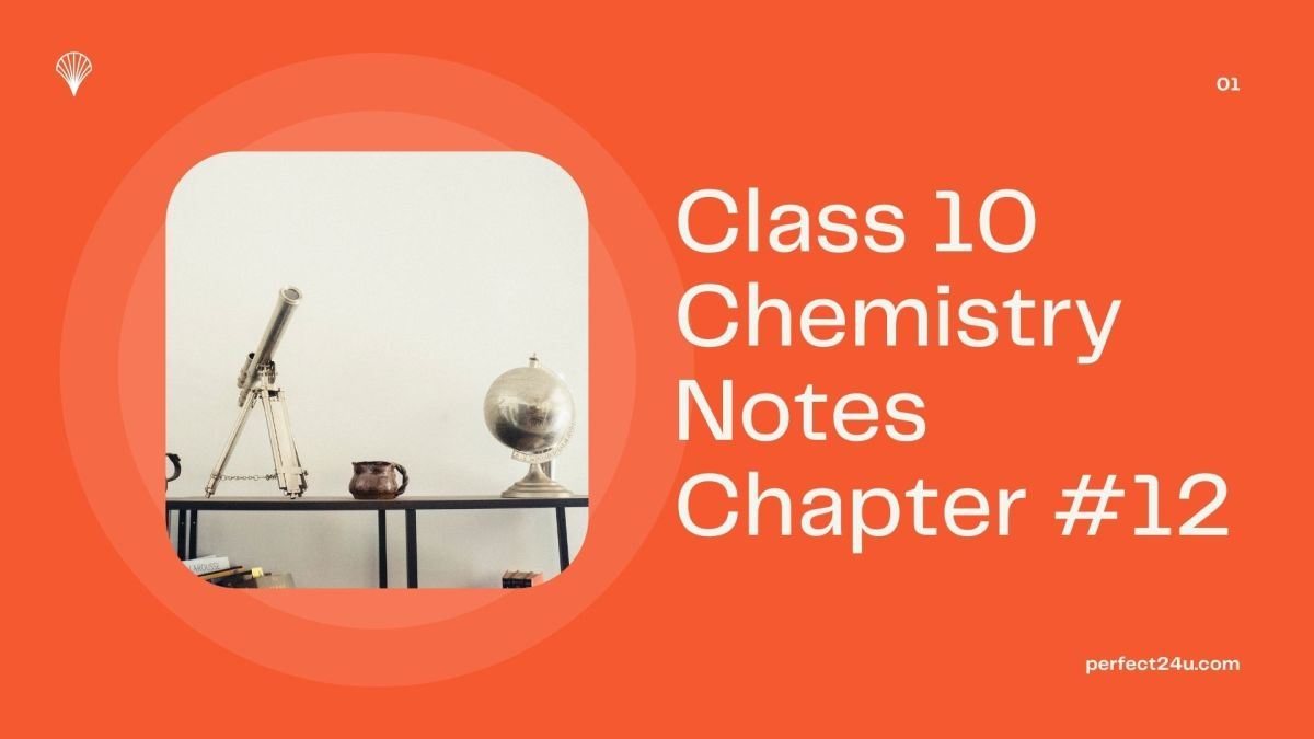 Class 10 Chemistry Notes Chapter 12