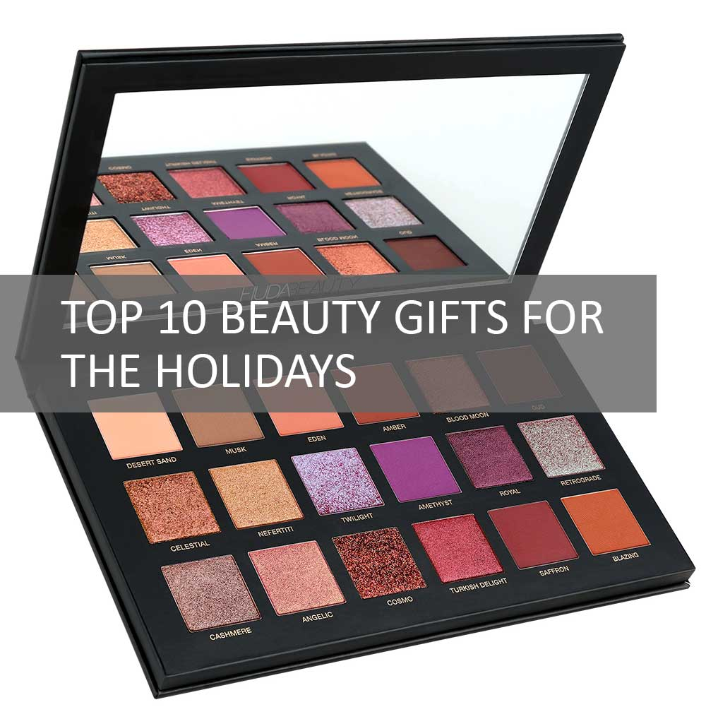 Top 10 Beauty Gifts for the Holidays 2017