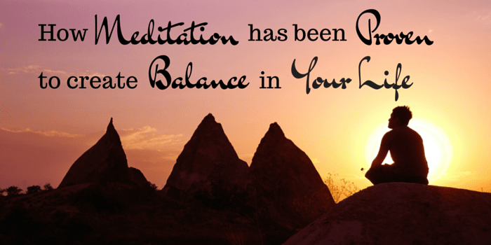 How Meditation Has Been Proven To Create Balance In Your Life